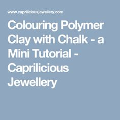 Colouring Polymer Clay with Chalk - a Mini Tutorial - Caprilicious Jewellery