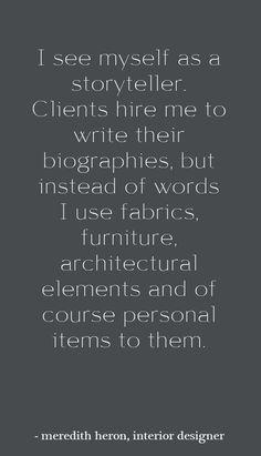 Interiors are stories so interior designer is a storyteller. Sessak's favorit interior design quote