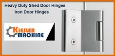 Kiesler Machine Inc. is a manufacturer of heavy-duty shed door hinges for with load capacity from 400 lbs to lbs. These made from carbon steel or stainless steel material.