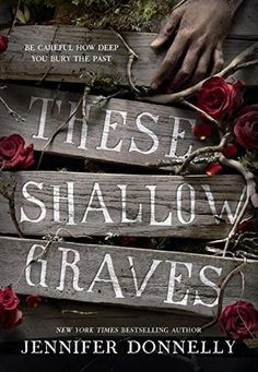 YA Book Review: These Shallow Graves by Jennifer Donnelly - These Shallow Graves is a monster of a book, with wonderful characters, an intense and exciting mystery, and surprises that will keep you guessing until the very end. Don't be intimidated by the size, because once you pick it up you won't want to put it down until the mystery's been solved! Genre(s): Historical Fiction, Mystery, Romance