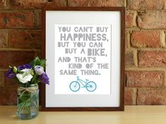 You can't buy happiness, but you can buy a bike and that's kind of the same thing - 8x10 inch Print by SmartCreative on Etsy https://www.etsy.com/listing/179282241/you-cant-buy-happiness-but-you-can-buy-a