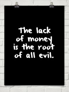 The Lack of Money is the Root of all Evil