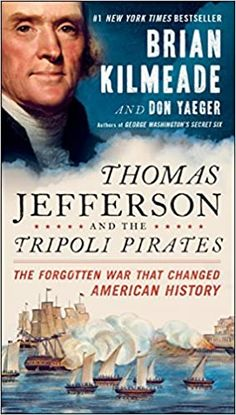 Thomas Jefferson and the Tripoli Pirates: The Forgotten War That Changed American History Paperback – October 24, 2017 by Brian Kilmeade (Author), Don Yaeger (Author)