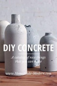 DIY CONCRETE A catalog of nice things that you can make www.HomeMade-Modern.com CONCRETE VASES Use old plastic bottles and Quikrete concrete mix to make these vases THE DEATH STAR Use a silicon ice cube mold to make a your very own concrete Death by susan62