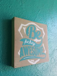 Be Fcking Awesome ..... Hand Painted wood sign by Studio11Online