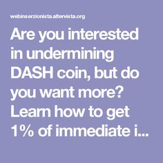 Are you interested in undermining DASH coin, but do you want more? Learn how to get 1% of immediate interests, reading the tutorial.