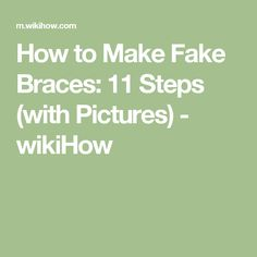 How to Make Fake Braces: 11 Steps (with Pictures) - wikiHow