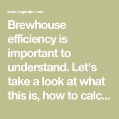 Brewhouse efficiency is important to understand. Let's take a look at what this is, how to calculate it & what it means to the beer you love to brew.