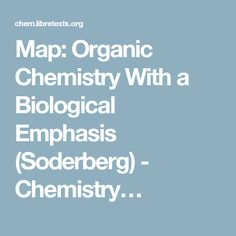 Map: Organic Chemistry With a Biological Emphasis (Soderberg) - A free, open-access organic chemistry textbook in which the main focus is on relevance to biology and medicine
