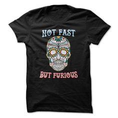 Not fast But furiousNot fast But furious - sugar skull.Not fast, But furious, mexic, Mexican, mexico, skull, sugar skull, madre morte, death,  Dia De Los Muertos, sugar, Halloween, magic, curse, evil, witc