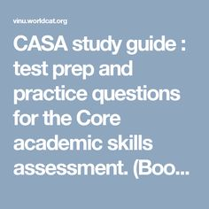 CASA study guide : test prep and practice questions for the Core academic skills assessment. (Book, 2016) [Vincennes University]