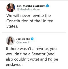 We will never rewrite the Constitution of the United States ~ @MarshaBlackburn If there wasn't a rewrite, you wouldn't be a Senator (and also couldn't vote) and I'd be enslaved. ~ @jemelehill Political Ideology, Political Quotes, Political Cartoons, Political News, Politics, Liberal Quotes, Political Sociology, Political Discussion, Speak The Truth