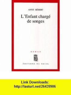 LEnfant charg� de songes (9782020153744) Anne H�bert , ISBN-10: 2020153742  , ISBN-13: 978-2020153744 ,  , tutorials , pdf , ebook , torrent , downloads , rapidshare , filesonic , hotfile , megaupload , fileserve