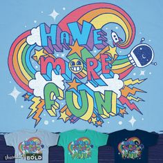 HAVE MORE FUN on Threadless