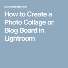 How to Create a Photo Collage or Blog Board in Lightroom