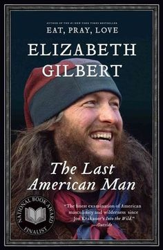The Last American Man | Elizabeth Gilbert | I've wanted to read this since before Eat, Pray, Love was published. Making it happen in 2014.