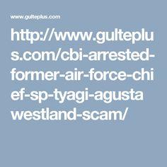 http://www.gulteplus.com/cbi-arrested-former-air-force-chief-sp-tyagi-agustawestland-scam/