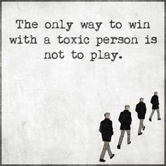 The only way to win with a toxic person is not to play. Words Quotes, Life Quotes, Sayings, Nasty People, Toxic People, Fake People, Uplifting Quotes, Inspirational Quotes, Toxic Family Members