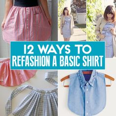 12 Ways To Refashion, Reuse, Rework, And Reimagine A Basic Men's Shirt