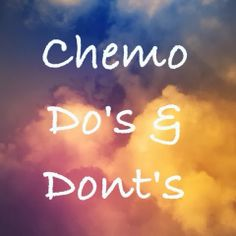 Chemo Do's & Dont's, advice from a breast cancer survivor who kicked cancer's ass and so can you! Be prepared and be knowledgeable. You can do this.