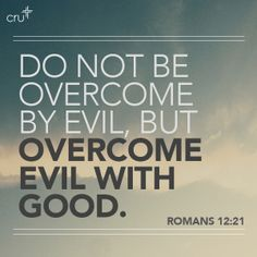 Romans 12:21. Through Him we can overcome.