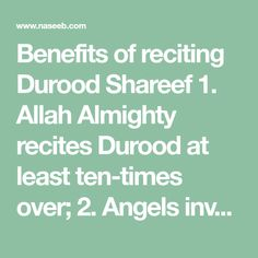 Benefits of reciting Durood Shareef 1. Allah Almighty recites Durood at least ten-times over; 2. Angels invoke Blessings and Salvation for him; 3...
