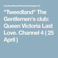 """""""Tweedland"""" The Gentlemen's club: Queen Victoria Last Love. Channel 4 ( 25 April )"""