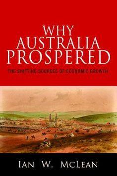 Why Australia prospered : the shifting sources of economic growth / Ian W. McLean. Princeton, N.J. : Princeton University Press, 2013. Matèries: Desenvolupament econòmic; Política econòmica. http://cataleg.ub.edu/record=b2188205~S1*cat  #bibeco