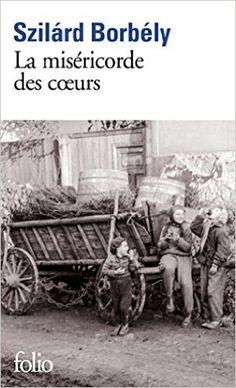 Amazon.fr - La miséricorde des cœurs - Szilárd Borbély, Agnès Járfás - Livres