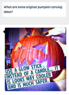 Good idea for pumpkin carving - glow-sticks instead of candles - don't have to worry about them getting blown out or knocked over..