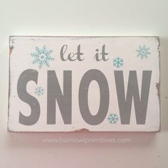 Let It Snow Heavily Distressed small Sign by barnowlprimitives on Etsy https://www.etsy.com/listing/176589721/let-it-snow-heavily-distressed-small