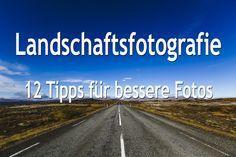 Landschaftsfotografie - 12 Tipps für bessere Landschaftsfotos. Mit diesen Tipps wirst du in Zukunft legendäre Landschaftsfotos machen.