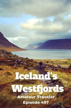 What to do and see in Iceland. Travel to the Westfjords of Iceland - Amateur Traveler Episode 497