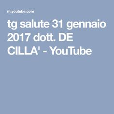 tg salute 31 gennaio 2017 dott. DE CILLA' - YouTube