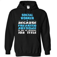 SOCIAL WORKER Because Freaking Awesome is not an Official Job Title - #black sweatshirt #design tshirt. GET YOURS => https://www.sunfrog.com/LifeStyle/SOCIAL-WORKER-Because-Freaking-Awesome-is-not-an-Official-Job-Title-1749-Black-6503478-Hoodie.html?id=60505