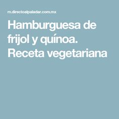 Hamburguesa de frijol y quínoa. Receta vegetariana