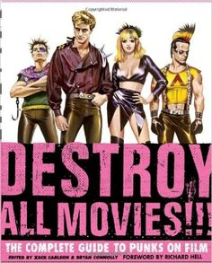 Destroy All Movies!!!: The Complete Guide to Punks on Film: Amazon.co.uk: Zack Carlson, Bryan Connolly: 9781606993637: Books