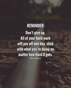 Reminder: Dont give up.
