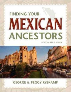 Finding Your Mexican Ancestors is essential to any researcher looking to trace their heritage across the Rio Grande. In it, authors George and Peggy Ryskamp show how easy Mexican American research can