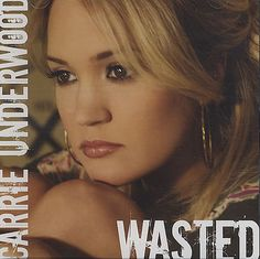 Wasted by Carrie Underwood | 05-03-2007