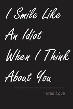 Love Quotes Sayings Wordings Poems And Phrases: I Smile Like An Idiot When I Think ABout You #quotes #lovequotes #lovepoens #lovesayings #lovewordings #lovephrases