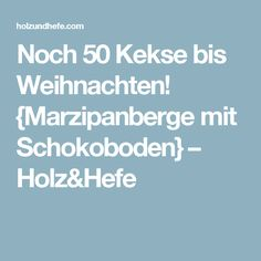 Noch 50 Kekse bis Weihnachten! {Marzipanberge mit Schokoboden} – Holz&Hefe