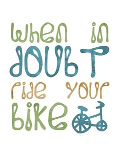 When In Doubt, Ride Your #Bike!