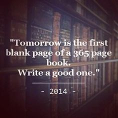Lifehack - Tomorrow is the first blank page of a 365 page book, write a good one  #2014, #NewYear