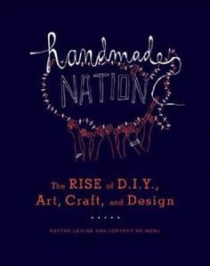 Handmade Nation: The Rise of DIY, Art, Craft, and Design; by Faythe Levine, Cortney Heimerl
