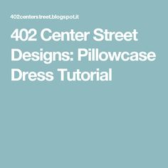402 Center Street Designs: Pillowcase Dress Tutorial