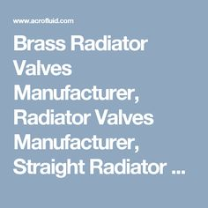 Brass Radiator Valves Manufacturer, Radiator Valves Manufacturer, Straight Radiator Valves Manufacturer | Acro Fluid Valve Company