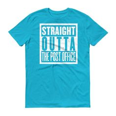 Straight Outta The Post Office Short sleeve t-shirt