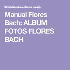 Manual Flores Bach: ALBUM FOTOS FLORES BACH