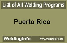 Find a list of all Welding Programs in Puerto Rico, the United States.